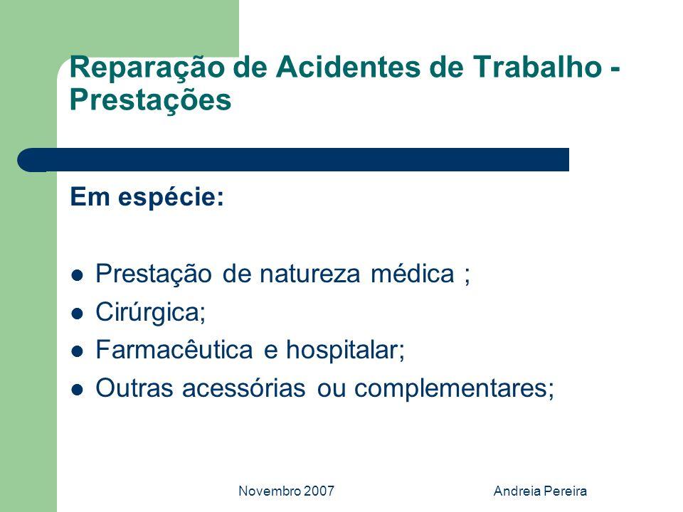 Novembro 2007Andreia Pereira Reparação de Acidentes de Trabalho - Prestações Em espécie: Prestação de natureza médica ; Cirúrgica; Farmacêutica e hosp