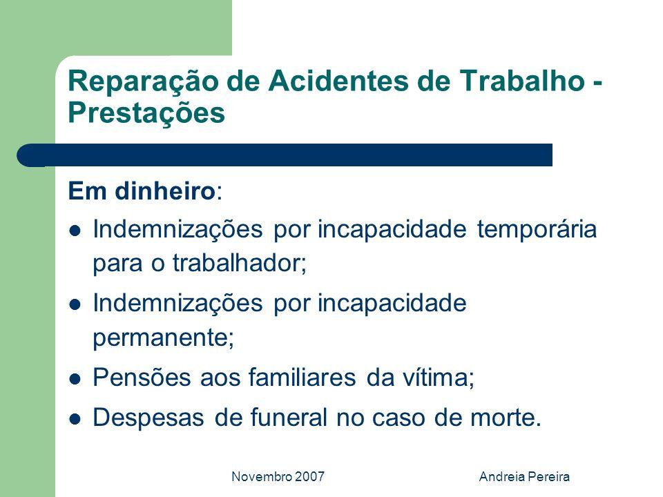 Novembro 2007Andreia Pereira Reparação de Acidentes de Trabalho - Prestações Em dinheiro: Indemnizações por incapacidade temporária para o trabalhador