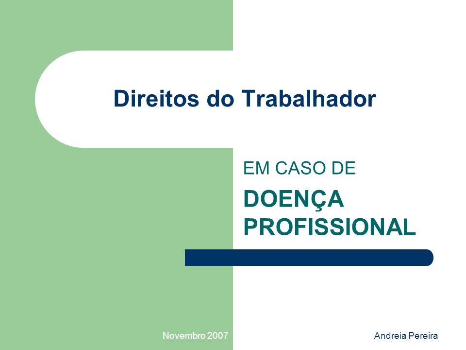 Novembro 2007Andreia Pereira Direitos do Trabalhador EM CASO DE DOENÇA PROFISSIONAL