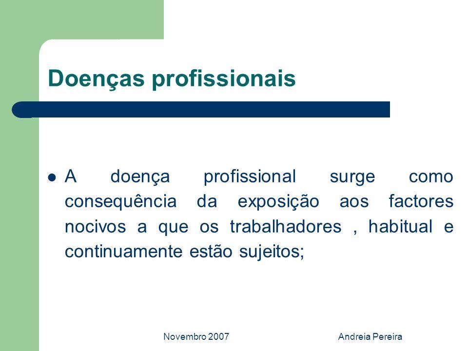 Novembro 2007Andreia Pereira Doenças profissionais A doença profissional surge como consequência da exposição aos factores nocivos a que os trabalhado