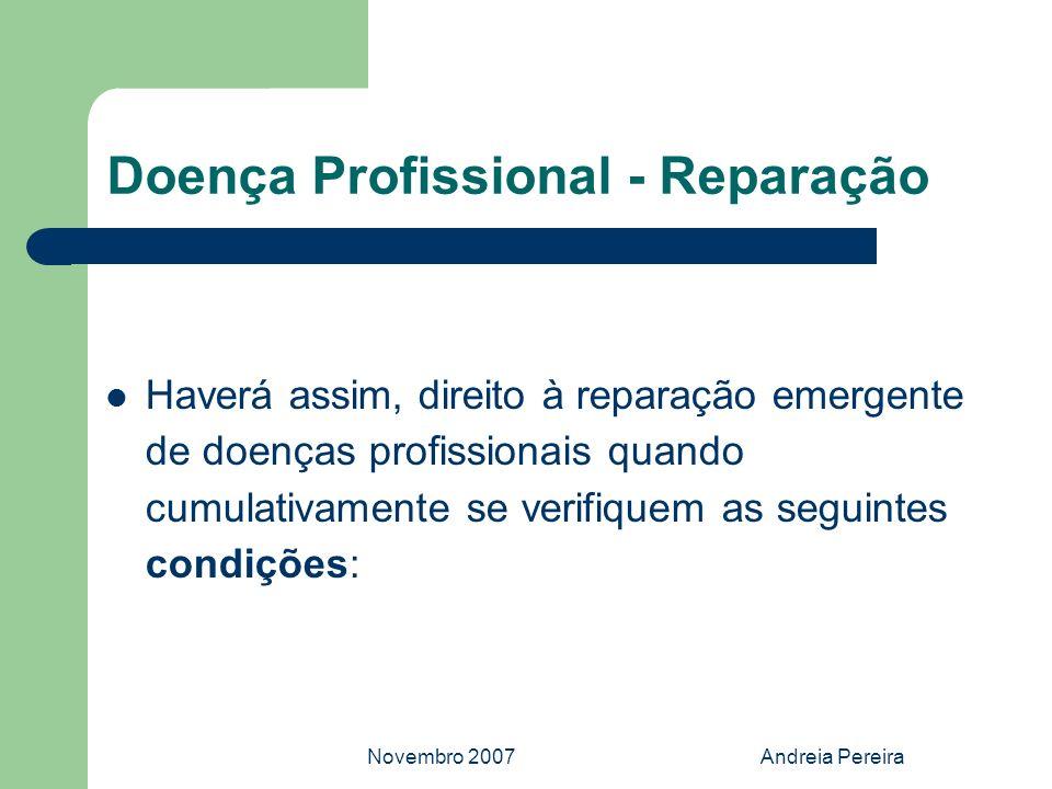 Novembro 2007Andreia Pereira Doença Profissional - Reparação Haverá assim, direito à reparação emergente de doenças profissionais quando cumulativamen