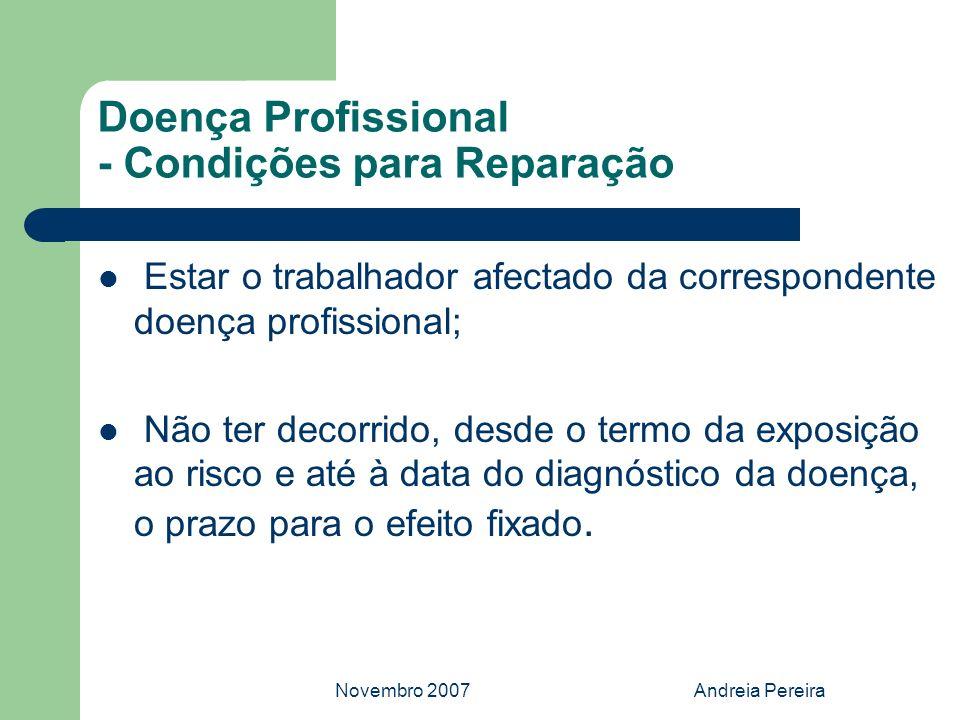 Novembro 2007Andreia Pereira Doença Profissional - Condições para Reparação Estar o trabalhador afectado da correspondente doença profissional; Não te