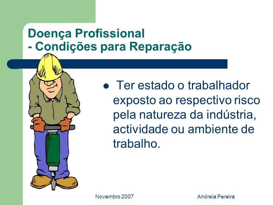 Novembro 2007Andreia Pereira Doença Profissional - Condições para Reparação Ter estado o trabalhador exposto ao respectivo risco pela natureza da indú