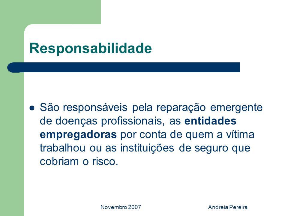 Novembro 2007Andreia Pereira Responsabilidade São responsáveis pela reparação emergente de doenças profissionais, as entidades empregadoras por conta