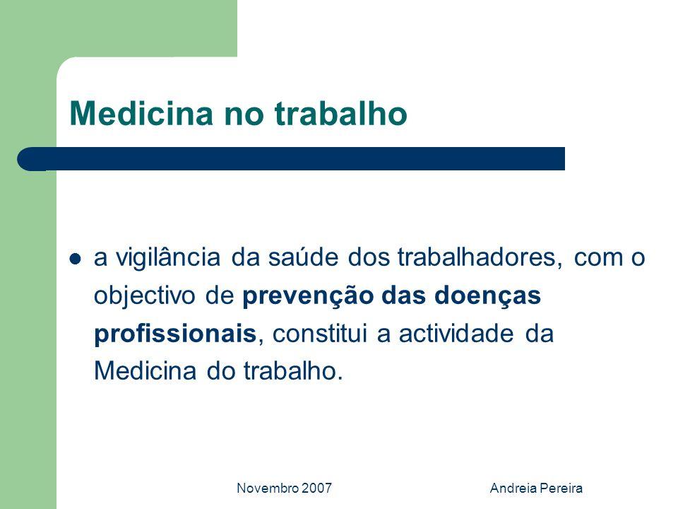 Novembro 2007Andreia Pereira Medicina no trabalho a vigilância da saúde dos trabalhadores, com o objectivo de prevenção das doenças profissionais, con