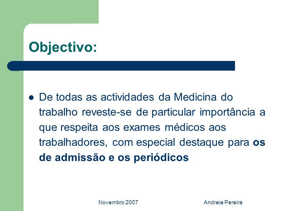 Novembro 2007Andreia Pereira Objectivo: De todas as actividades da Medicina do trabalho reveste-se de particular importância a que respeita aos exames