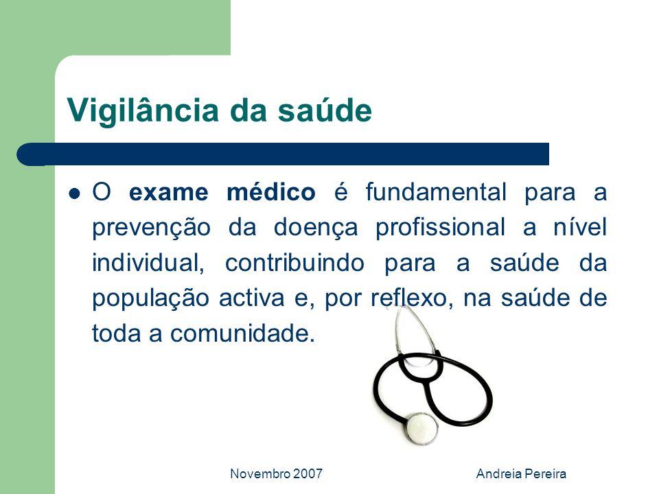 Novembro 2007Andreia Pereira Vigilância da saúde O exame médico é fundamental para a prevenção da doença profissional a nível individual, contribuindo