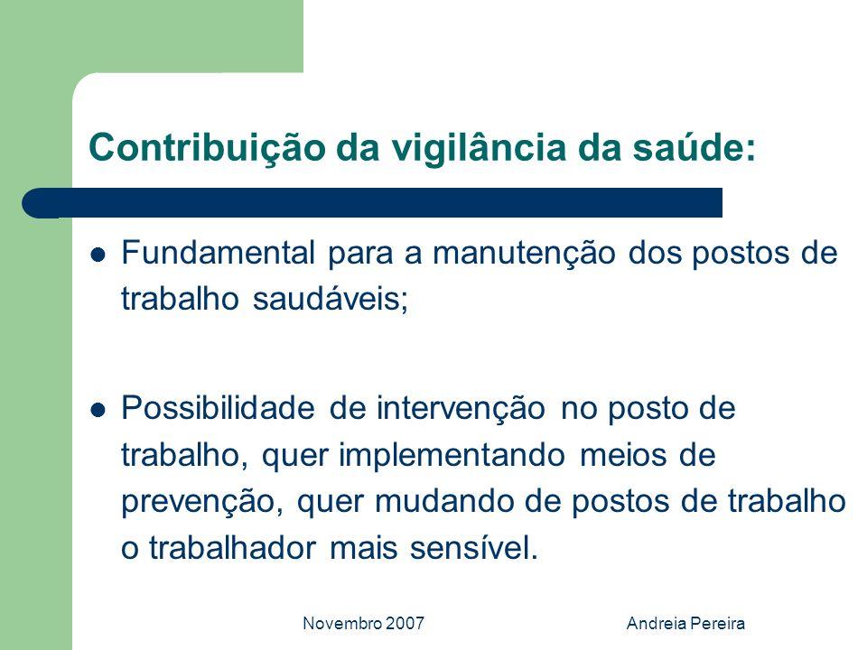 Novembro 2007Andreia Pereira Contribuição da vigilância da saúde: Fundamental para a manutenção dos postos de trabalho saudáveis; Possibilidade de int