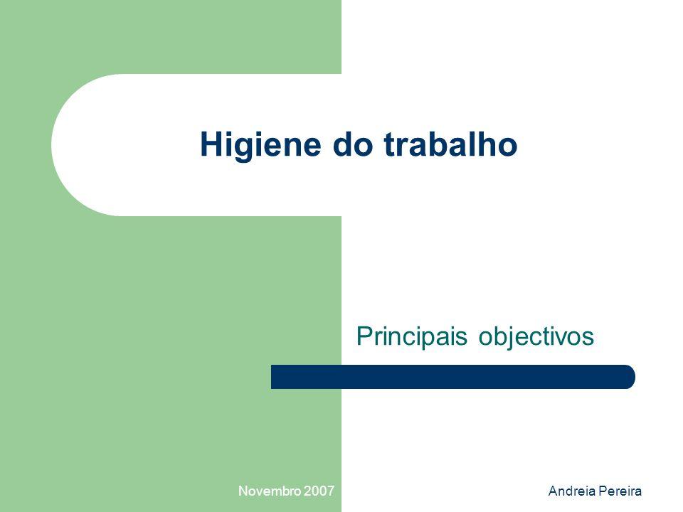 Novembro 2007Andreia Pereira Higiene do trabalho Principais objectivos