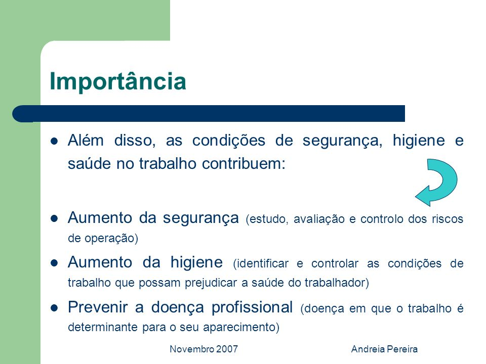 Novembro 2007Andreia Pereira Importância Além disso, as condições de segurança, higiene e saúde no trabalho contribuem: Aumento da segurança (estudo,