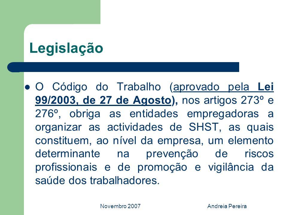 Novembro 2007Andreia Pereira Legislação O Código do Trabalho (aprovado pela Lei 99/2003, de 27 de Agosto), nos artigos 273º e 276º, obriga as entidade