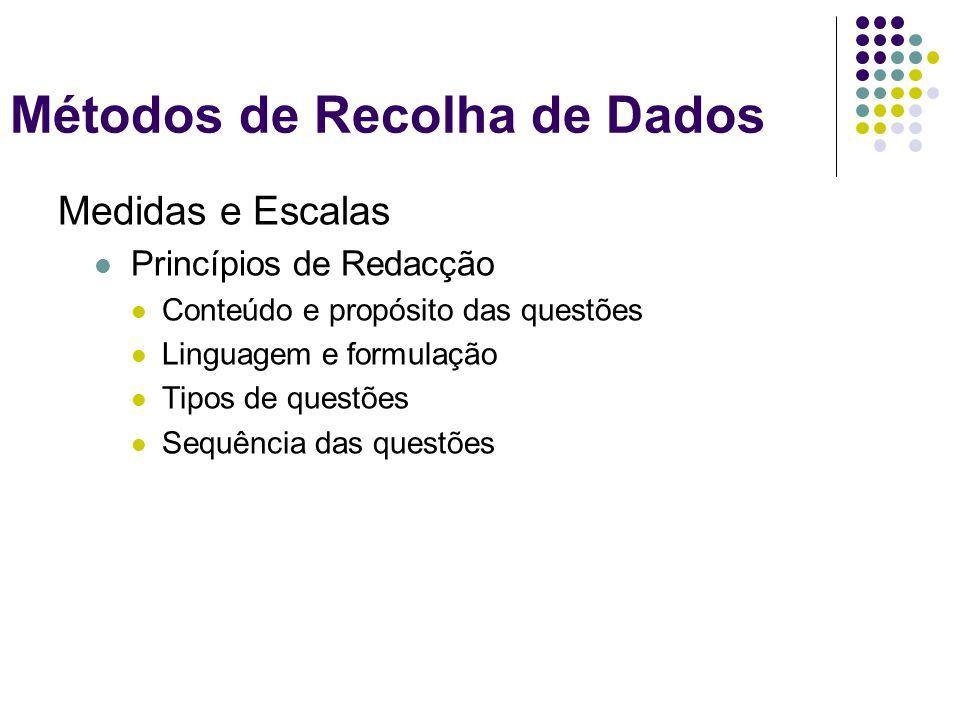 Medidas e Escalas Princípios de Redacção Conteúdo e propósito das questões Linguagem e formulação Tipos de questões Sequência das questões