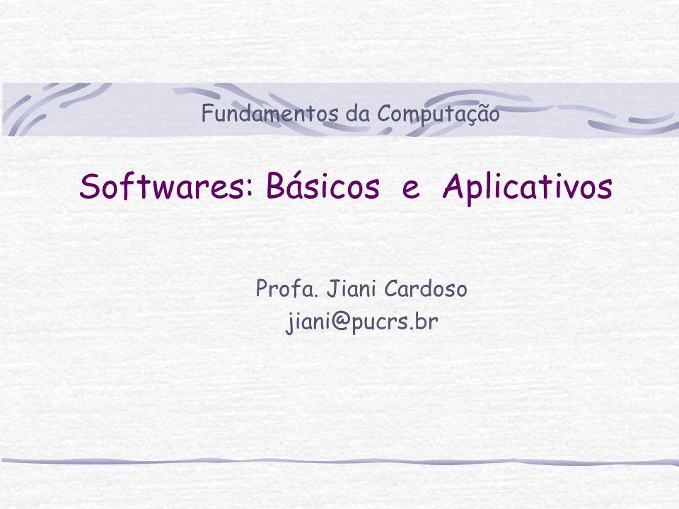 Softwares: Básicos e Aplicativos Profa. Jiani Cardoso jiani@pucrs.br Fundamentos da Computação