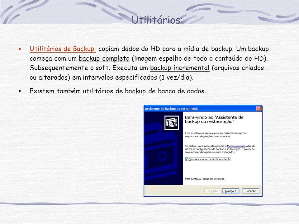 Utilitários: Utilitários de Backup: copiam dados do HD para a mídia de backup. Um backup começa com um backup completo (imagem espelho de todo o conte
