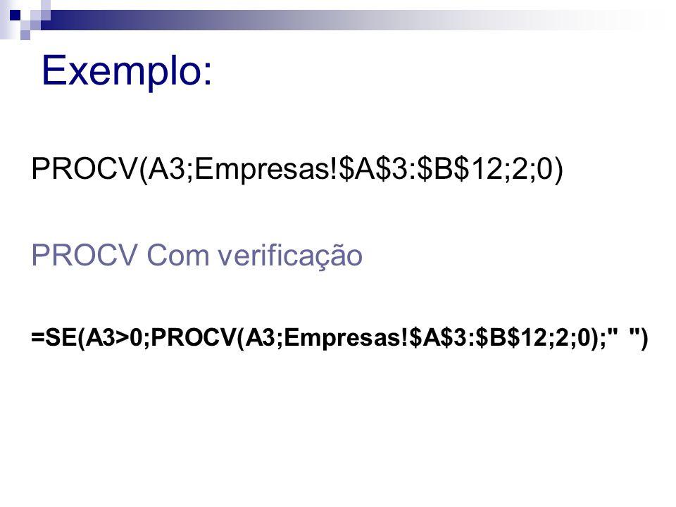 Exemplo: PROCV(A3;Empresas!$A$3:$B$12;2;0) PROCV Com verificação =SE(A3>0;PROCV(A3;Empresas!$A$3:$B$12;2;0);
