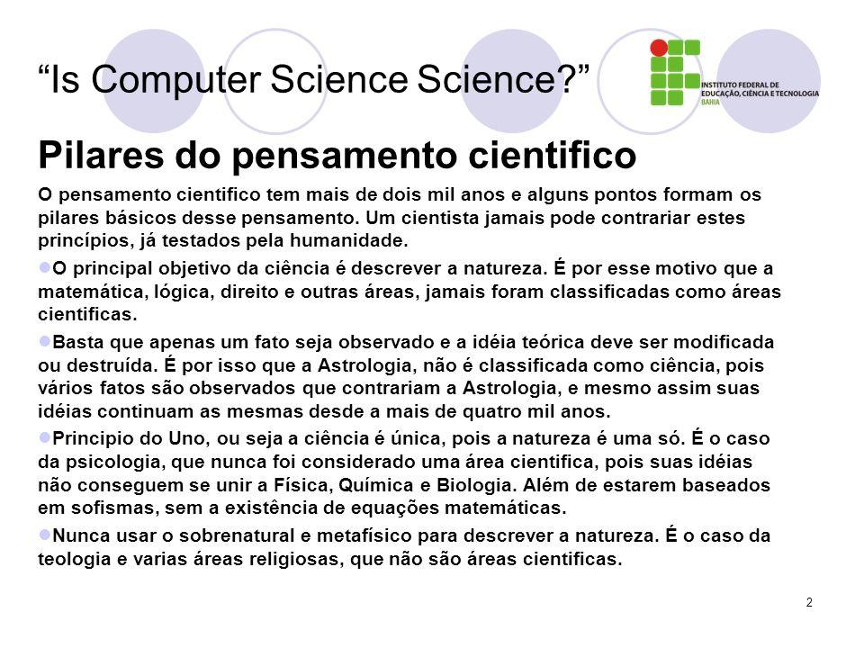 2 Is Computer Science Science? Pilares do pensamento cientifico O pensamento cientifico tem mais de dois mil anos e alguns pontos formam os pilares bá