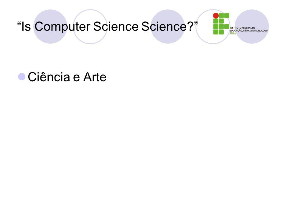 Is Computer Science Science? Ciência e Arte