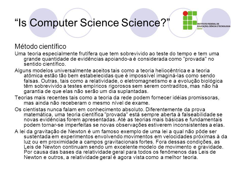 Is Computer Science Science? Método científico Uma teoria especialmente frutífera que tem sobrevivido ao teste do tempo e tem uma grande quantidade de