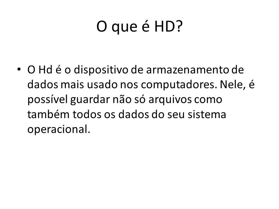 O que é HD? O Hd é o dispositivo de armazenamento de dados mais usado nos computadores. Nele, é possível guardar não só arquivos como também todos os