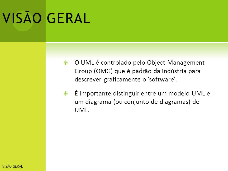 O UML é controlado pelo Object Management Group (OMG) que é padrão da indústria para descrever graficamente o 'software'. É importante distinguir entr