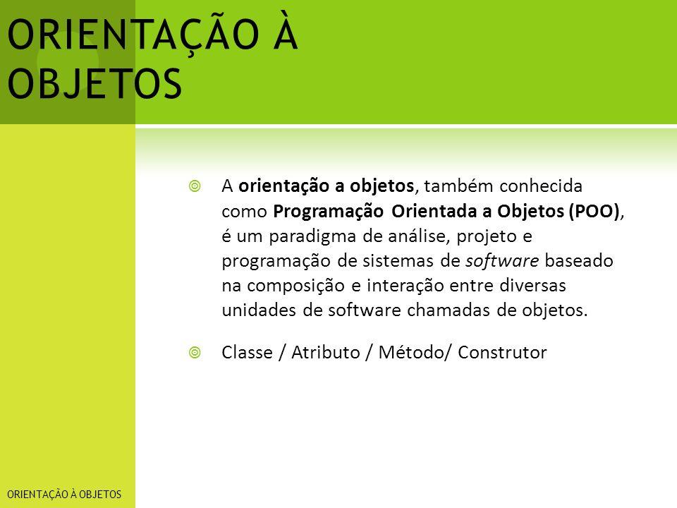 ORIENTAÇÃO À OBJETOS A orientação a objetos, também conhecida como Programação Orientada a Objetos (POO), é um paradigma de análise, projeto e program