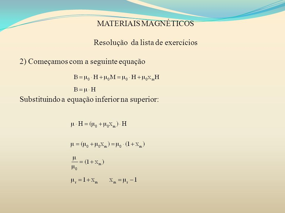 MATERIAIS MAGNÉTICOS Resolução da lista de exercícios 2) Começamos com a seguinte equação Substituindo a equação inferior na superior: