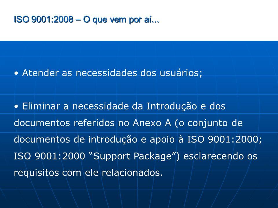 ISO 9001:2008 – O que vem por aí... Atender as necessidades dos usuários; Eliminar a necessidade da Introdução e dos documentos referidos no Anexo A (