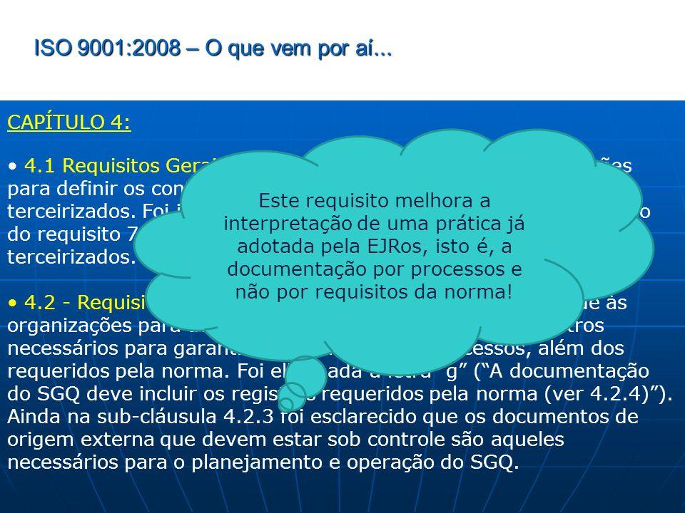 ISO 9001:2008 – O que vem por aí... CAPÍTULO 4: 4.1 Requisitos Gerais: esclarece e dá liberdade às organizações para definir os controles a serem apli