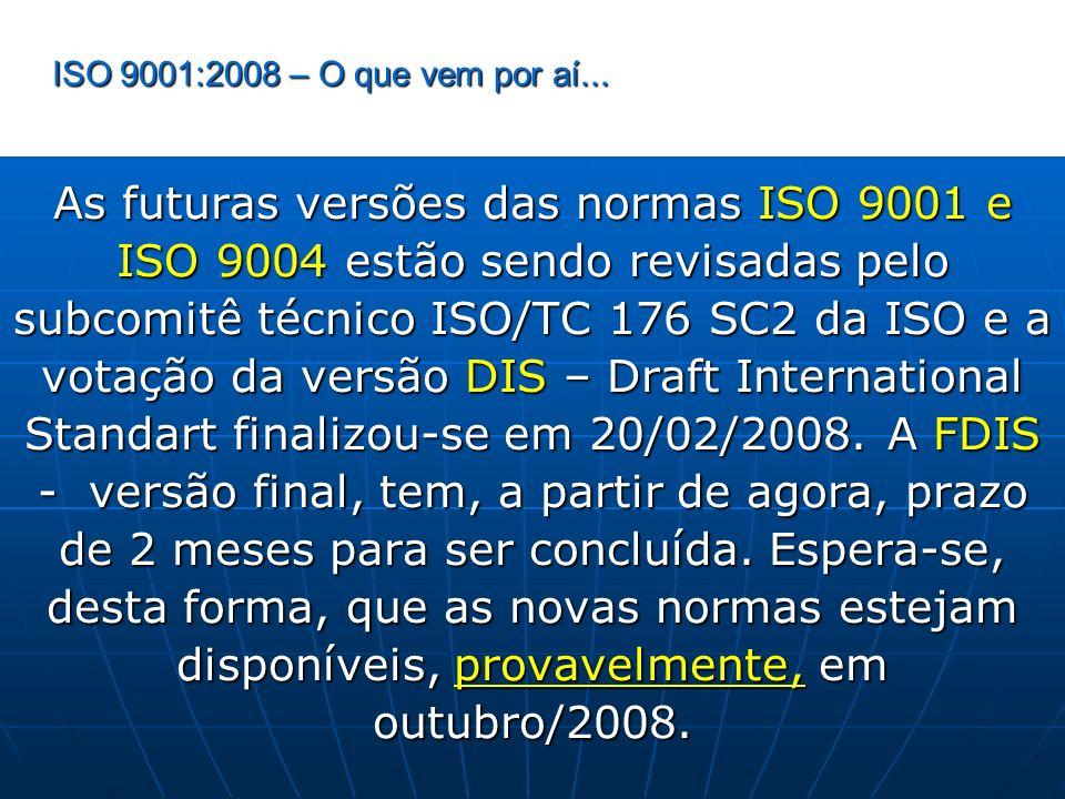 ISO 9001:2008 – O que vem por aí... As futuras versões das normas ISO 9001 e ISO 9004 estão sendo revisadas pelo subcomitê técnico ISO/TC 176 SC2 da I