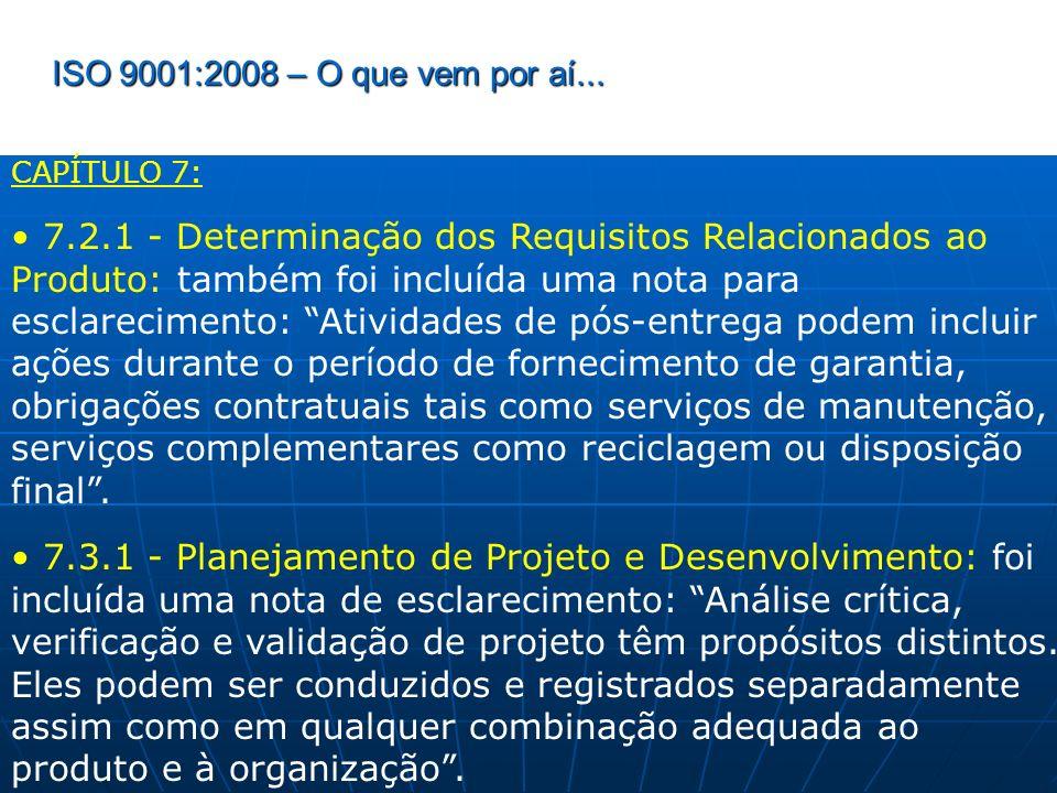 ISO 9001:2008 – O que vem por aí... CAPÍTULO 7: 7.2.1 - Determinação dos Requisitos Relacionados ao Produto: também foi incluída uma nota para esclare