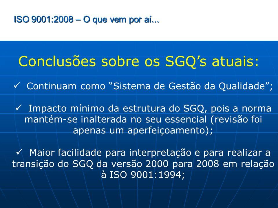 ISO 9001:2008 – O que vem por aí... Conclusões sobre os SGQs atuais: Continuam como Sistema de Gestão da Qualidade; Impacto mínimo da estrutura do SGQ