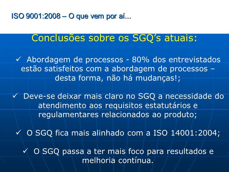 ISO 9001:2008 – O que vem por aí... Conclusões sobre os SGQs atuais: Abordagem de processos - 80% dos entrevistados estão satisfeitos com a abordagem