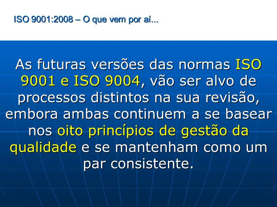 ISO 9001:2008 – O que vem por aí... As futuras versões das normas ISO 9001 e ISO 9004, vão ser alvo de processos distintos na sua revisão, embora amba