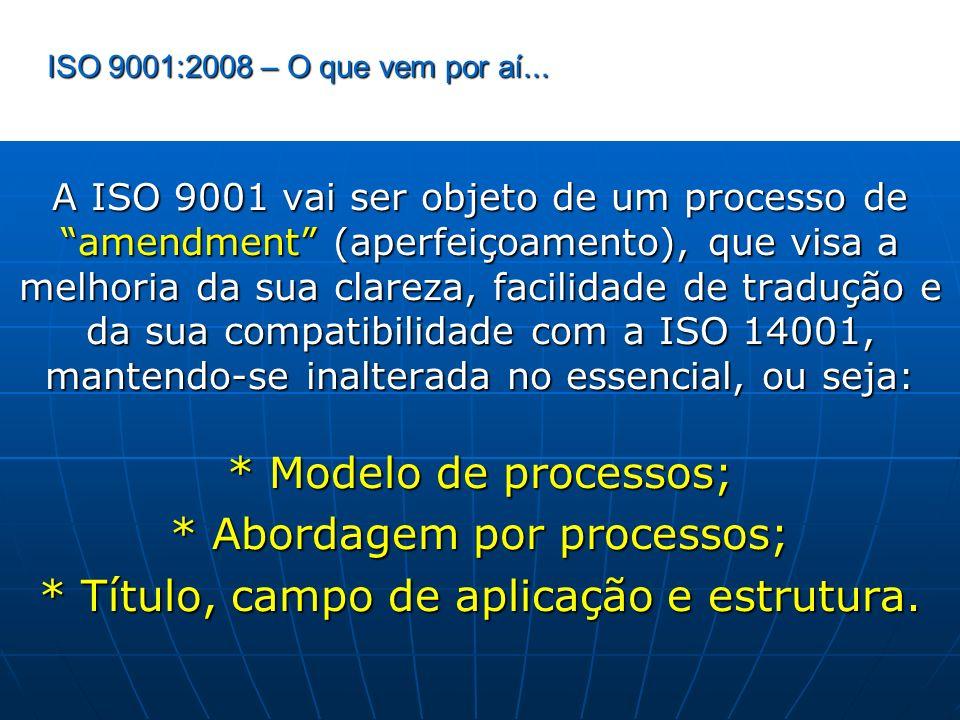 ISO 9001:2008 – O que vem por aí... A ISO 9001 vai ser objeto de um processo de amendment (aperfeiçoamento), que visa a melhoria da sua clareza, facil