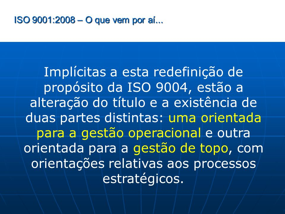 ISO 9001:2008 – O que vem por aí... Implícitas a esta redefinição de propósito da ISO 9004, estão a alteração do título e a existência de duas partes