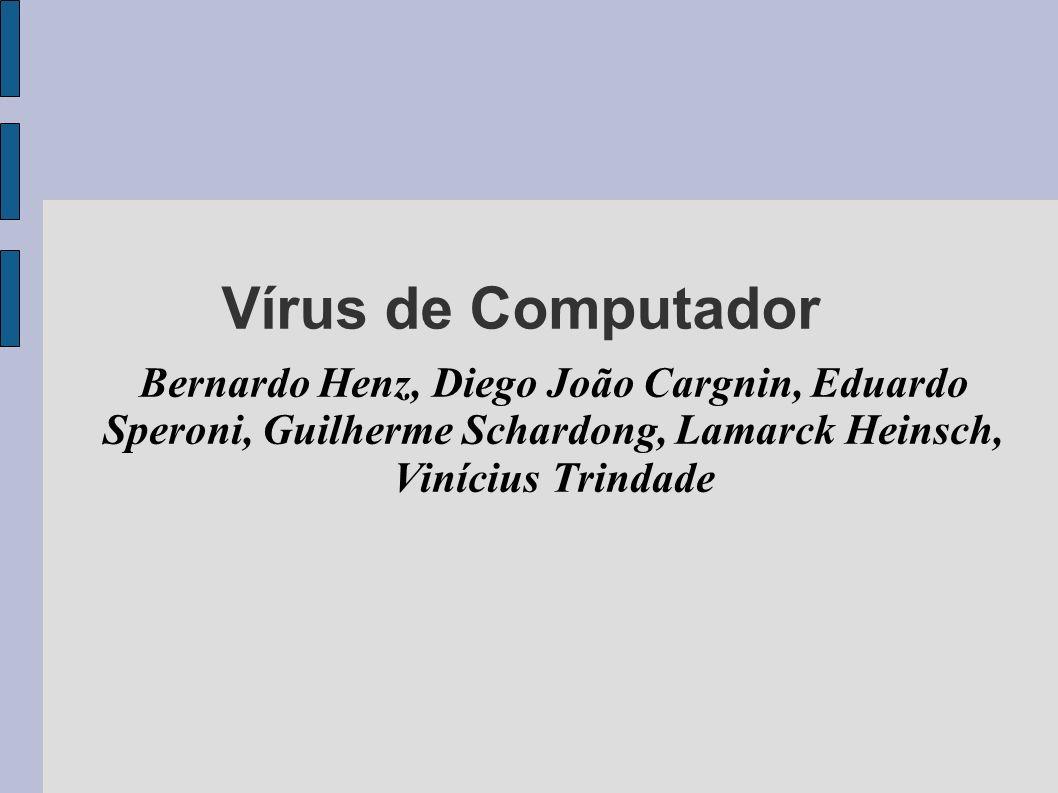 Vírus de Computador Bernardo Henz, Diego João Cargnin, Eduardo Speroni, Guilherme Schardong, Lamarck Heinsch, Vinícius Trindade