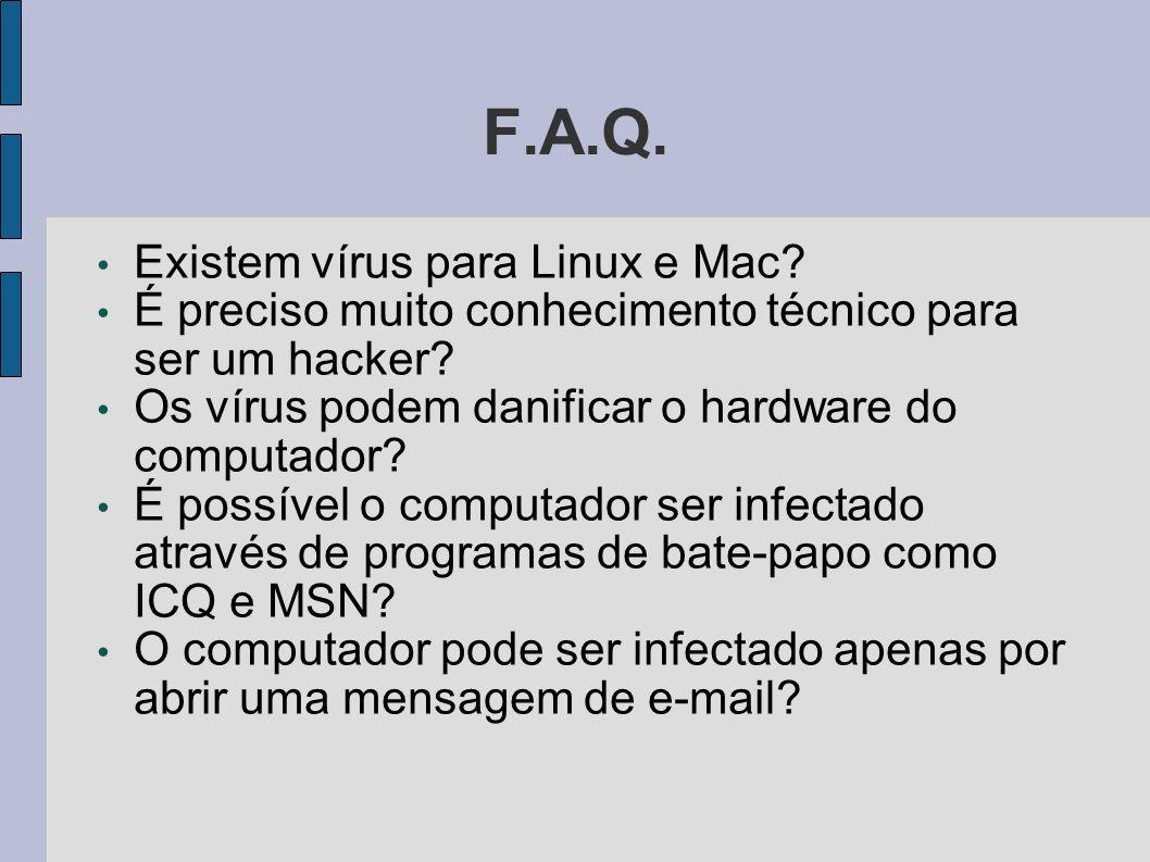 F.A.Q. Existem vírus para Linux e Mac? É preciso muito conhecimento técnico para ser um hacker? Os vírus podem danificar o hardware do computador? É p