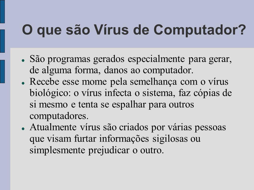 O que são Vírus de Computador? São programas gerados especialmente para gerar, de alguma forma, danos ao computador. Recebe esse mome pela semelhança