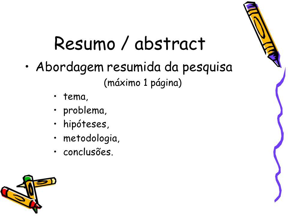 Resumo / abstract Abordagem resumida da pesquisa (máximo 1 página) tema, problema, hipóteses, metodologia, conclusões.