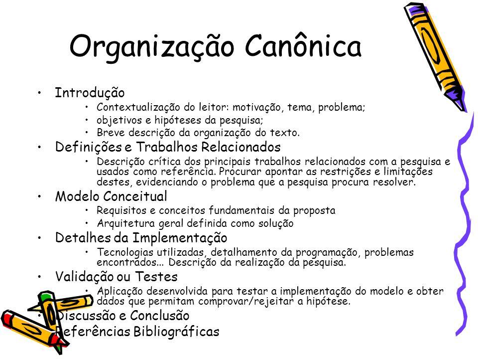 Organização Canônica Introdução Contextualização do leitor: motivação, tema, problema; objetivos e hipóteses da pesquisa; Breve descrição da organização do texto.