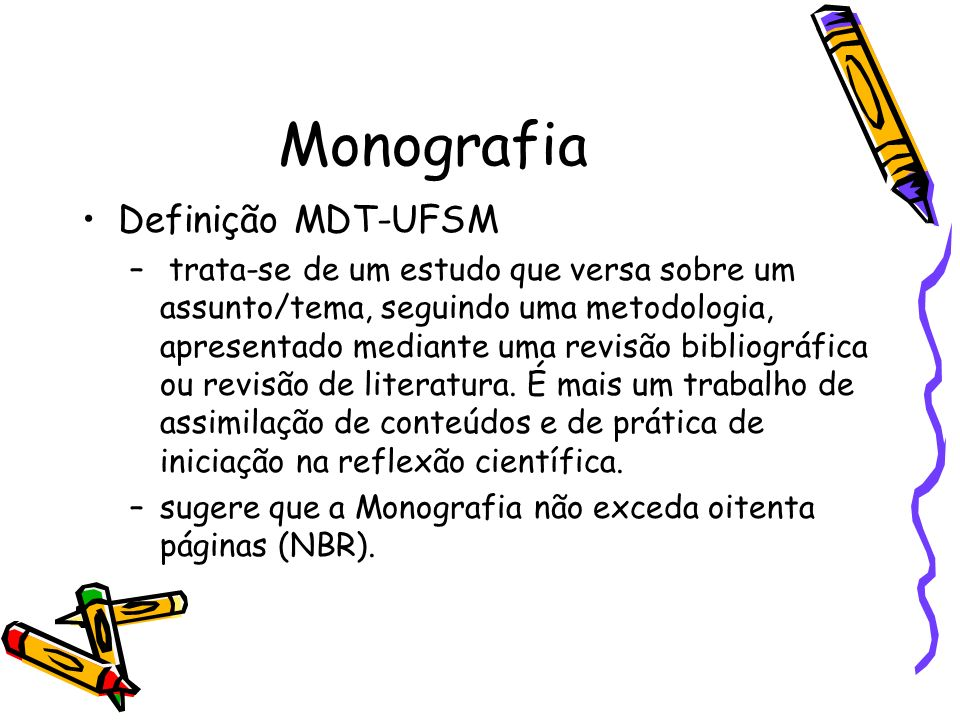 Monografia Definição MDT-UFSM – trata-se de um estudo que versa sobre um assunto/tema, seguindo uma metodologia, apresentado mediante uma revisão bibliográfica ou revisão de literatura.
