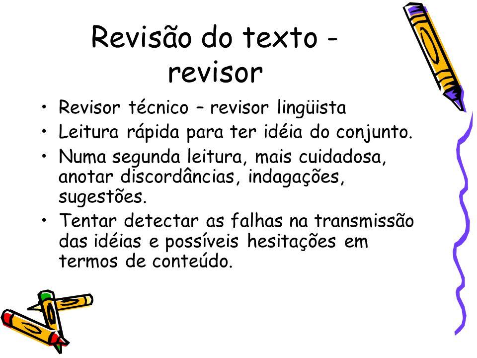 Revisão do texto - revisor Revisor técnico – revisor lingüista Leitura rápida para ter idéia do conjunto.