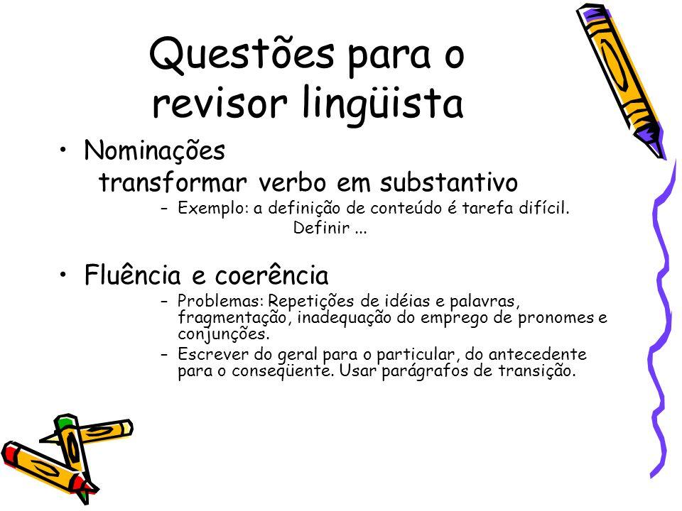 Questões para o revisor lingüista Nominações transformar verbo em substantivo –Exemplo: a definição de conteúdo é tarefa difícil.