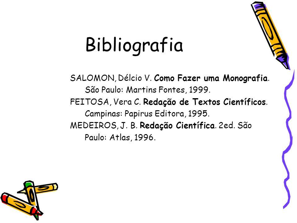 Bibliografia SALOMON, Délcio V.Como Fazer uma Monografia.