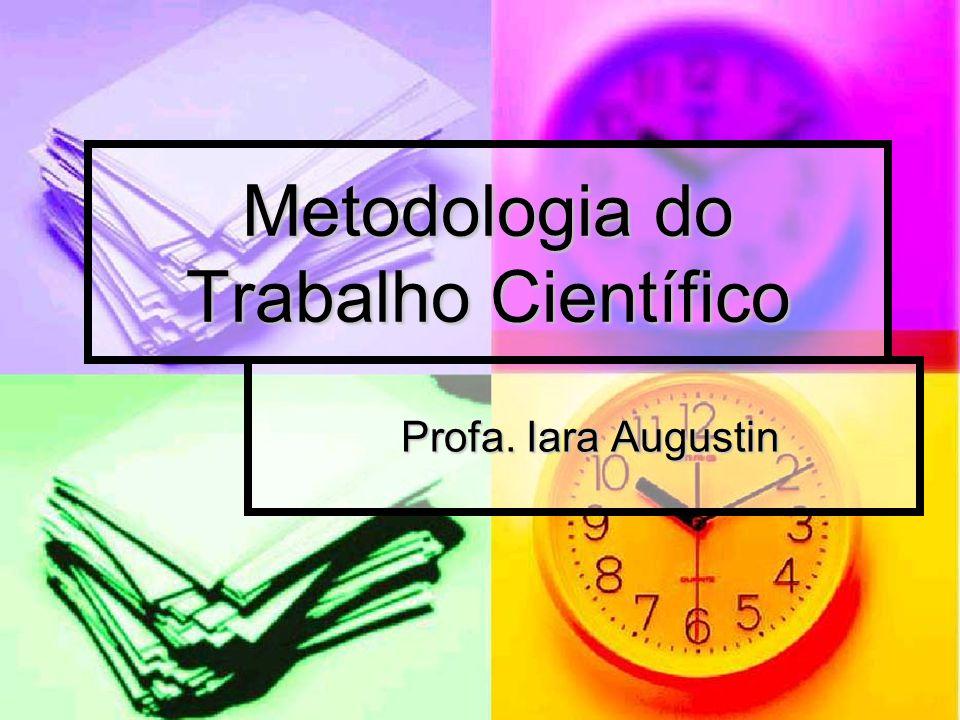 Metodologia do Trabalho Científico Profa. Iara Augustin Profa. Iara Augustin