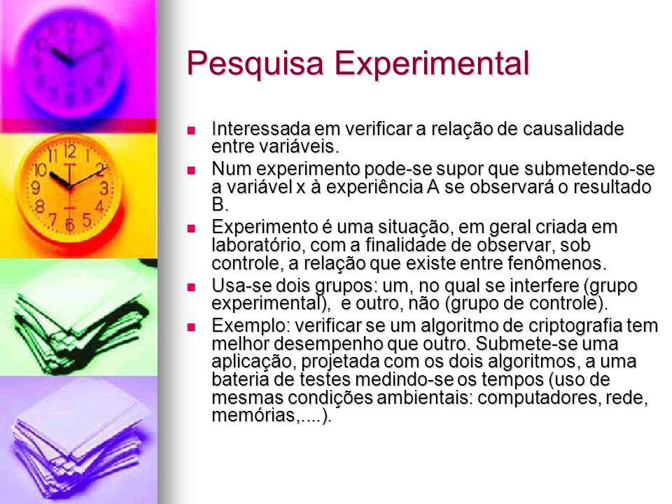 Pesquisa Experimental Interessada em verificar a relação de causalidade entre variáveis.
