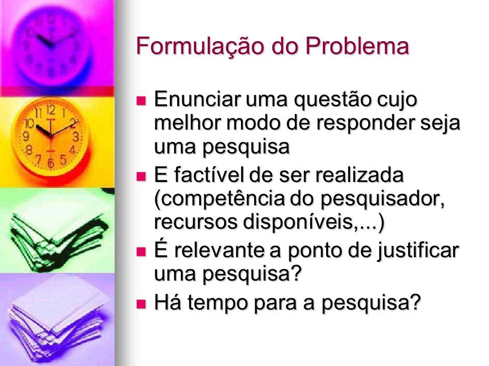 Formulação do Problema Enunciar uma questão cujo melhor modo de responder seja uma pesquisa Enunciar uma questão cujo melhor modo de responder seja um