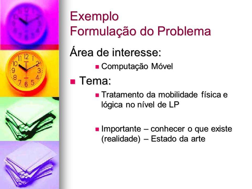 Exemplo Formulação do Problema Área de interesse: Computação Móvel Computação Móvel Tema: Tema: Tratamento da mobilidade física e lógica no nível de L