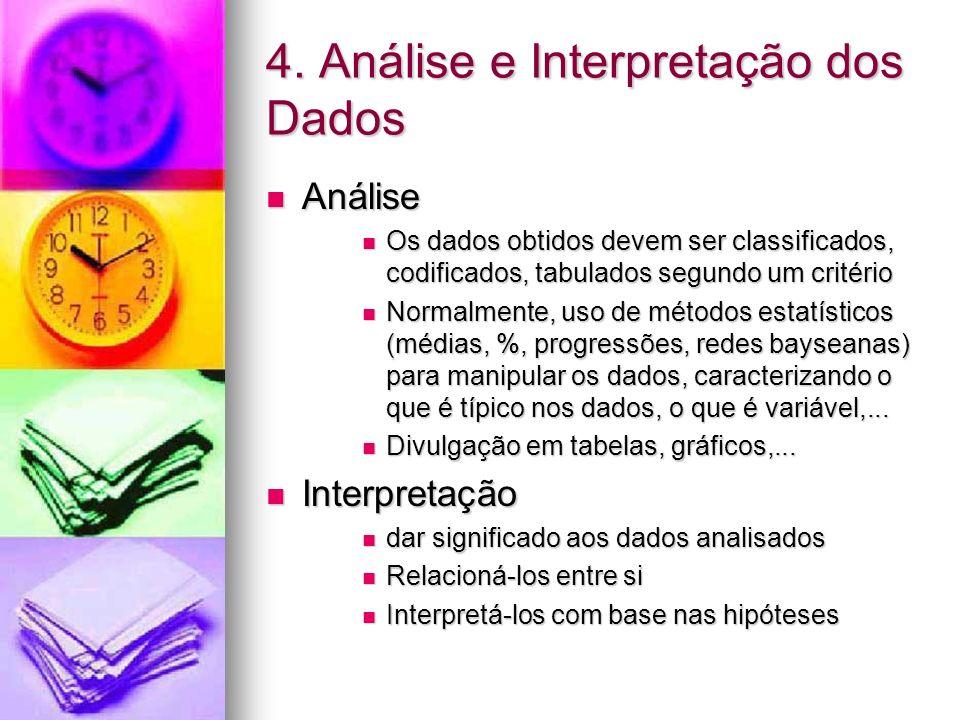 4. Análise e Interpretação dos Dados Análise Análise Os dados obtidos devem ser classificados, codificados, tabulados segundo um critério Os dados obt