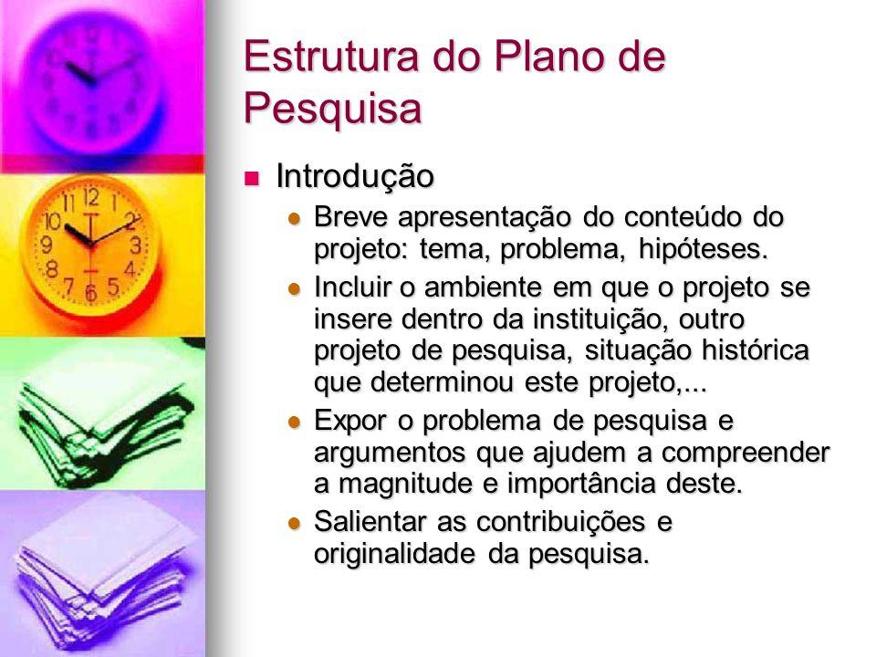 Estrutura do Plano de Pesquisa Introdução Introdução Breve apresentação do conteúdo do projeto: tema, problema, hipóteses.